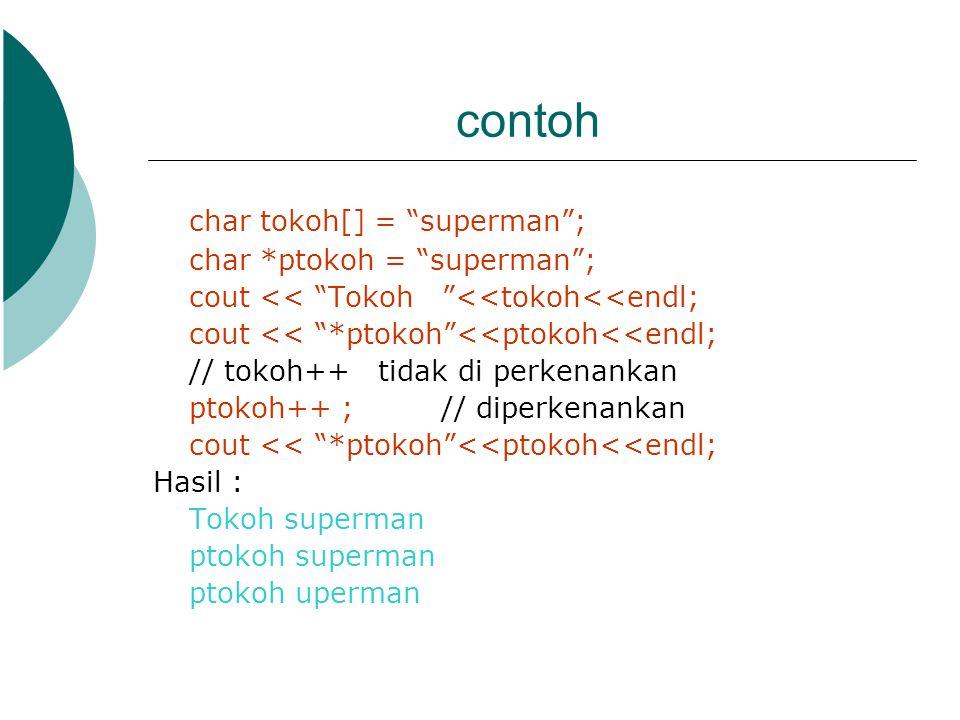 contoh char tokoh[] = superman ; char *ptokoh = superman ;